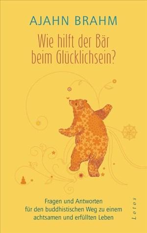 Wie hilft der Bär beim Glücklichsein?: Fragen und Antworten für den buddhistischen Weg zu einem achtsamen und erfüllten Leben | Cover
