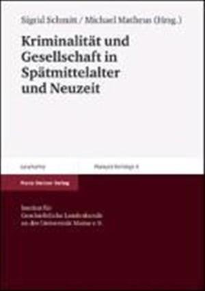 Kriminalität und Gesellschaft in Spätmittelalter und Neuzeit (Mainzer Vorträge, Band 8) | Cover