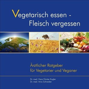 Vegetarisch essen - Fleisch vergessen. Ärztlicher Ratgeber für Vegetarier und Veganer | Cover