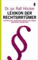 Lexikon der Rechtsirrtümer: Zechprellerei, Beamtenbeleidigung und andere juristische Volksmythen