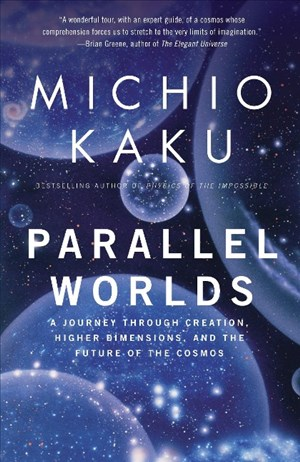 Parallel Worlds: A Journey Through Creation, Higher Dimensions, and the Future of the Cosmos   Cover
