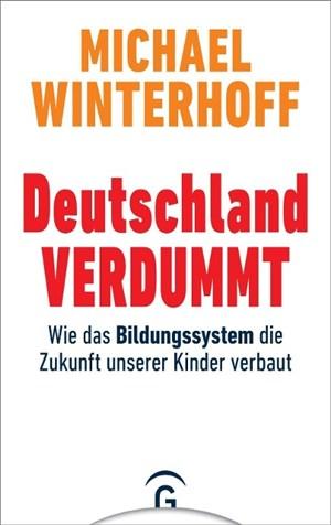 Deutschland verdummt: Wie das Bildungssystem die Zukunft unserer Kinder verbaut | Cover