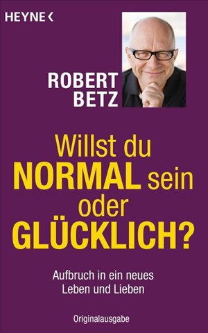Willst du normal sein oder glücklich?: Aufbruch in ein neues Leben und Lieben | Cover