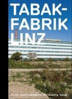 Tabakfabrik Linz: Kunst Architektur Arbeitswelt | Cover