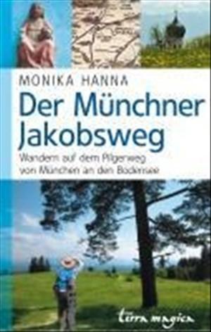 Der Münchner Jakobsweg: Wandern auf dem Pilgerweg von München an den Bodensee | Cover