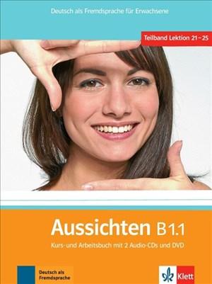 Aussichten B1.1: Deutsch als Fremdsprache für Erwachsene. Kurs- und Arbeitsbuch mit 2 Audio-CDs und DVD (Aussichten / Deutsch als Fremdsprache für Erwachsene) | Cover