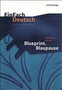 Blueprint. Blaupause. EinFach Deutsch Unterrichtsmodelle