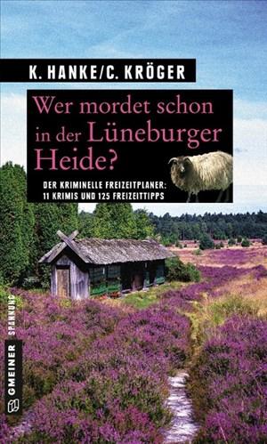 Wer mordet schon in der Lüneburger Heide?: 11 Krimis und 125 Freizeittipps (Kriminelle Freizeitführer im GMEINER-Verlag) | Cover