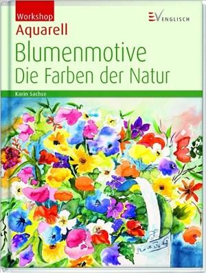 Workshop Aquarell - Blumenmotive: Die Farben der Natur | Cover