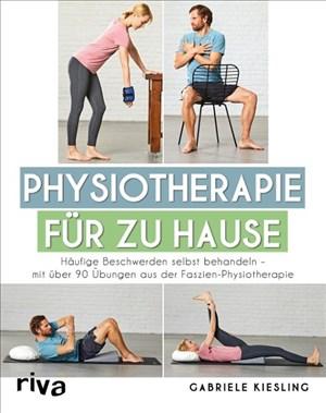 Physiotherapie für zu Hause: Häufige Beschwerden selbst behandeln – mit über 90 Übungen aus der Faszien-Physiotherapie | Cover