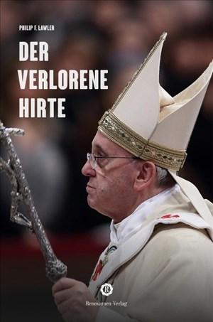 Der verlorene Hirte: Wie Papst Franziskus seine Herde in die Irre führt   Cover