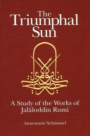The Triumphal Sun (Persian Studies Series): A Study of the Works of Jalaloddin Rumi (Persian Studies Series ; 8) | Cover