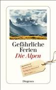 Gefährliche Ferien - Die Alpen: mit Donna Leon, Wolfgang Herrndorf und Alex Capus (detebe)