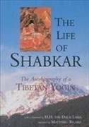 The Life of Shabkar: Autobiography of a Tibetan Yogin: The Autobiography of a Tibetan Yogin (Suny Series in Buddhist Studies)