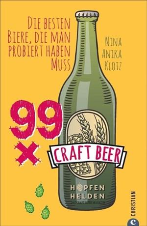 Craft Beer Guide: 99 x Craft Beer. Die besten Biere, die man probiert haben muss. Von Hopfenhelden-Bloggerin und Biersommelière Nina Anika Klotz. Ein Craft-Beer-Führer für Aficionados und Einsteiger. | Cover