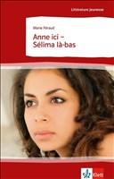 Anne ici - Sélima là-bas: Schulausgabe für das Niveau B1. Behutsam gekürzt mit Annotationen (Littérature jeunesse)