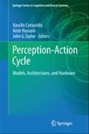 Perception-Action Cycle: Models, Architectures, and Hardware (Springer Series in Cognitive and Neural Systems, Band 1)   Cover