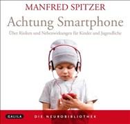 Die Neurobibliothek: Achtung Smartphone: Über Risiken und Nebenwirkungen für Kinder und Jugendliche