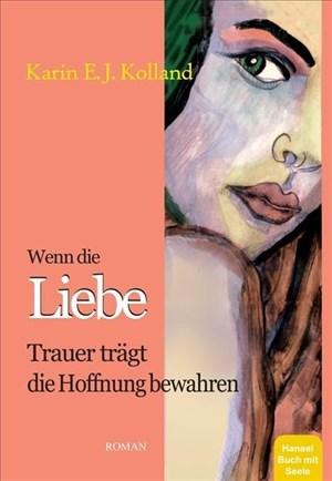 Wenn die Liebe Trauer trägt: Die Hoffnung bewahren. Seelenpartnerschaft. Spiritueller Roman. Hanael Buch mit Seele. Von 13 bis 99 Jahren | Cover