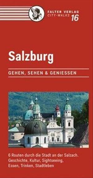 Salzburg: Gehen, sehen und genießen. 6 Routen durch die Stadt an der Salzach - Geschichte, Kultur, Sightseeing, Essen, Trinken, Stadtleben (City-Walks) | Cover