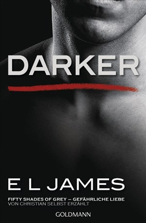 Darker - Fifty Shades of Grey. Gefährliche Liebe von Christian selbst erzählt: Band 2 - Fifty Shades of Grey aus Christians Sicht erzählt 2 - Roman | Cover