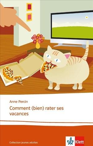 Comment (bien) rater ses vacances: Französische Lektüre für das 5. und 6. Lernjahr. Originaltext mit Annotationen (Collection jeunes adultes)   Cover
