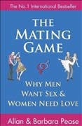The Mating Game: Why Men Want Sex & Women Need Love: Understanding What He Wants and What She Wants from a Relationship