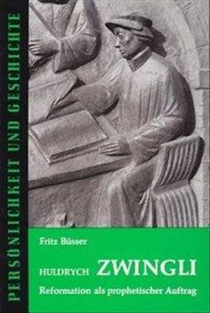 Huldrych Zwingli: Reformation als prophetischer Auftrag (Persönlichkeit und Geschichte) | Cover