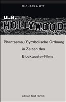 u.a. Hollywood. Phantasma/Symbolische Ordnung in Zeiten des Blockbuster-Films