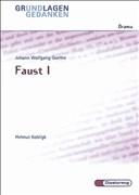 Johann Wolfgang Goethe: Faust I (Grundlagen und Gedanken zum Verständnis des Dramas, Band 30)