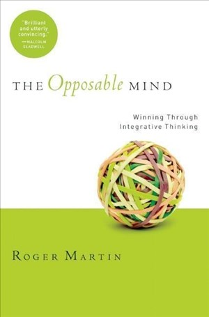 The Opposable Mind: How Successful Leaders Win Through Integrative Thinking   Cover