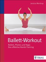 Ballett-Workout: Ballett, Pilates und Yoga: Das effektive Kombi-Training