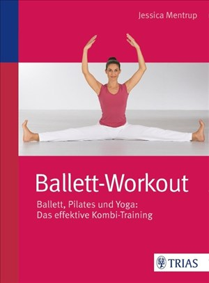 Ballett-Workout: Ballett, Pilates und Yoga: Das effektive Kombi-Training | Cover