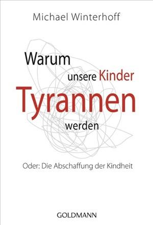 Warum unsere Kinder Tyrannen werden: Oder: Die Abschaffung der Kindheit   Cover