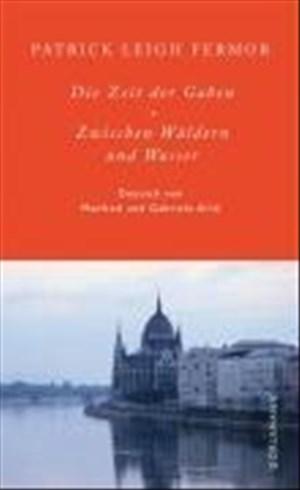 Die Zeit der Gaben / Zwischen Wäldern und Wasser: Zu Fuß nach Konstantinopel: Von Hoek van Holland zum Eisernen Tor | Cover