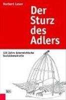Der Sturz des Adlers: 120 Jahre österreichische Sozialdemokratie