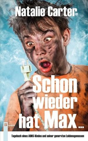 Schon wieder hat Max ...: Tagebuch eines ADHS-Kindes und seiner genervten Leidensgenossen | Cover