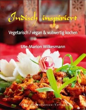 Indisch inspiriert. Vegetarisch / vegan & vollwertig kochen | Cover