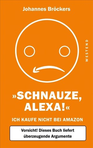 Schnauze, Alexa!: Ich kaufe nicht bei Amazon, Vorsicht! Dieses Buch liefert überzeugende Argumente   Cover
