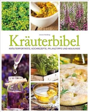 Kräuterbibel: Kräuterporträts, Kochrezepte, Pflanztipps und Heilkunde   Cover