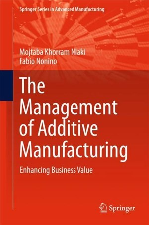 The Management of Additive Manufacturing: Enhancing Business Value (Springer Series in Advanced Manufacturing) | Cover