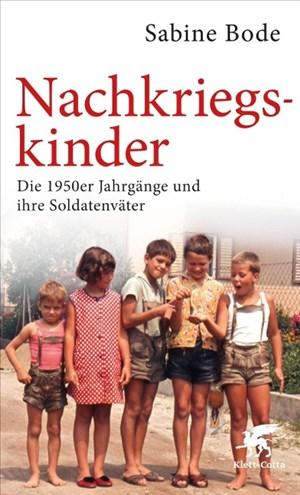 Nachkriegskinder: Die 1950er Jahrgänge und ihre Soldatenväter | Cover