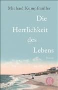 Die Herrlichkeit des Lebens: Roman