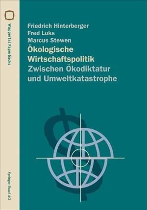 Ökologische Wirtschaftspolitik: Zwischen Ökodiktatur und Umweltkatastrophe (Wuppertal Texte) (German Edition) | Cover