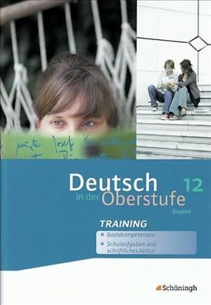 Deutsch in der Oberstufe - Ausgabe Bayern: Arbeitsheft-Training 12. Schuljahr: Ein Arbeits- und Methodenbuch - Ausgabe Bayern / Arbeitsheft-Training 12. Schuljahr   Cover