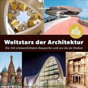Weltstars der Architektur: Die 120 erstaunlichsten Bauwerke und wo du sie findest (Lonely Planet Reisebildbände) | Cover