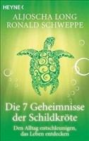 Die 7 Geheimnisse der Schildkröte: Den Alltag entschleunigen, das Leben entdecken