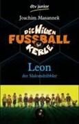 Die Wilden Fußballkerle Leon der Slalomdribbler: Band 1
