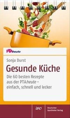 Gesunde Küche: Die 60 besten Rezepte aus der PTAheute - einfach, schnell und lecker | Cover