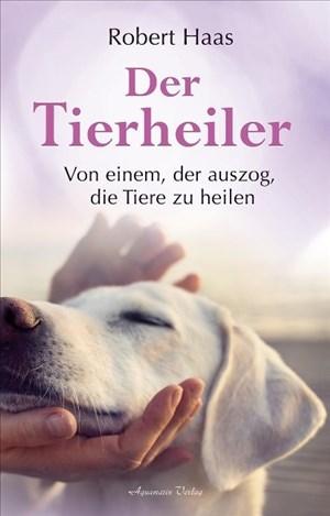 Der Tierheiler: Von einem, der auszog, die Tiere zu heilen | Cover